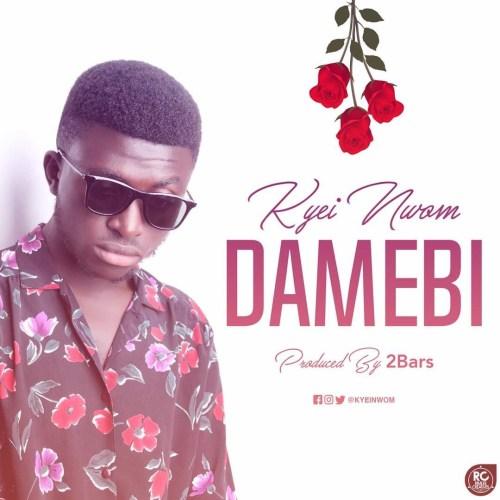 Kyei Nwom – Damebi (Prod. By Two Bars)
