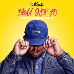 D Black – Ebaa Over Bo (Prod. By Nshorna Muzik)