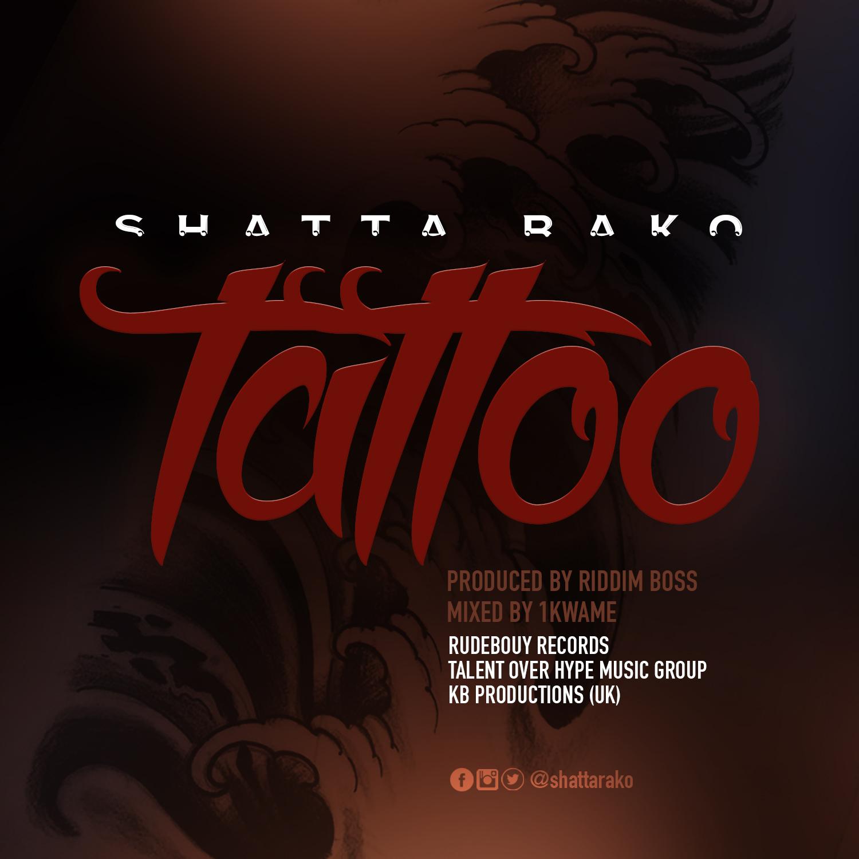 Shatta Rako - Tattoo (Prod. By Riddim Boss)
