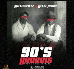 WillisBeatz – 90's BadBois ft. Afezi Perry (Prod. By WillisBeatz)