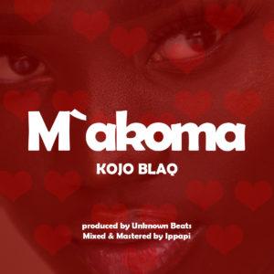 Kojo Blaq - Makoma (Prod. by UnknownBeatz)