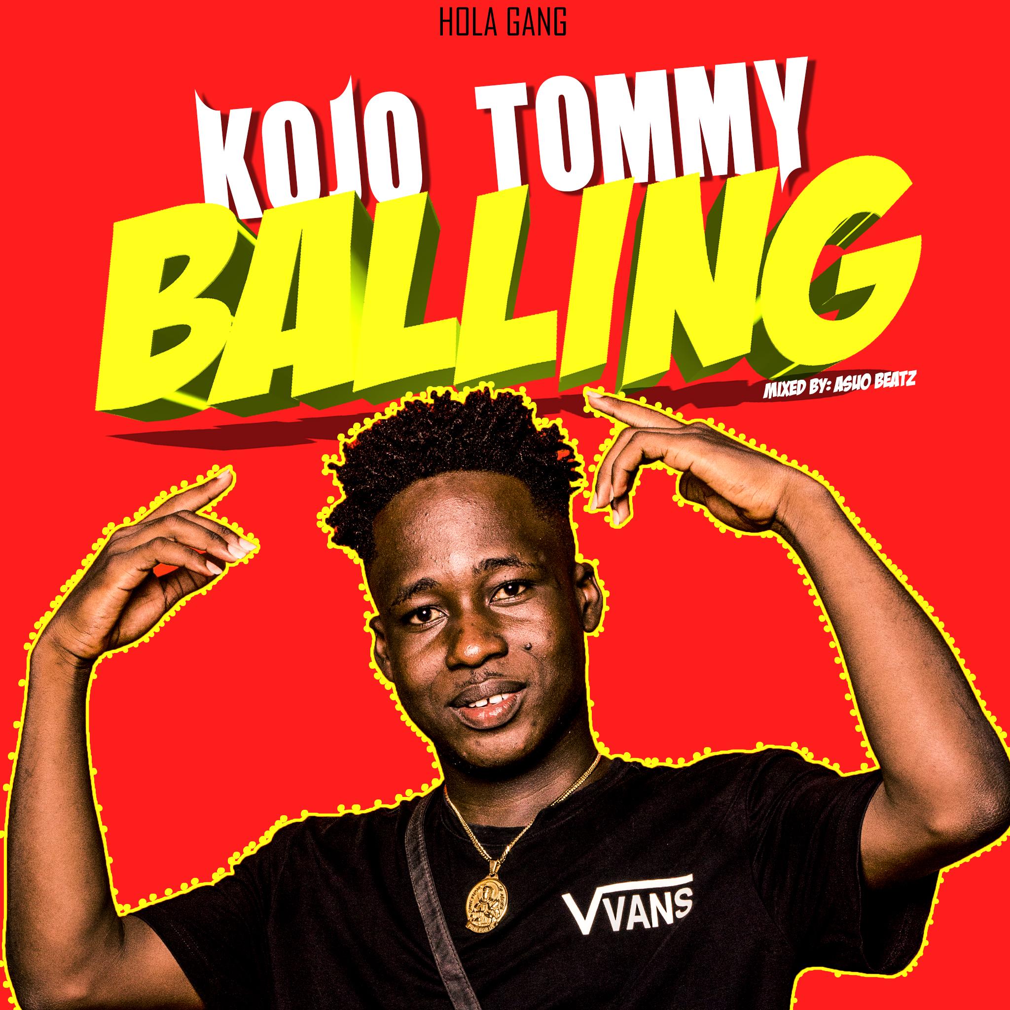 Kojo Tommy - Balling (Mixed By Asuo Beatz)
