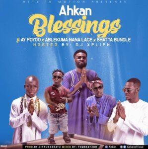 Ahkan – Blessing ft. AY Poyoo x Ablekuma Nana Lace x Shatta Bundle