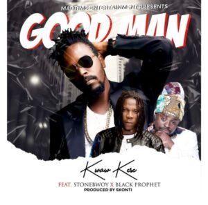 Kwaw Kese – Good Man Ft. Stonebwoy x Black Prophet