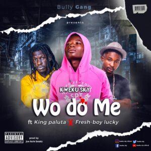 Kweku Sky - Wodo Me ft. King Paluta x Lucky  (Prod By Joe kole Beat)