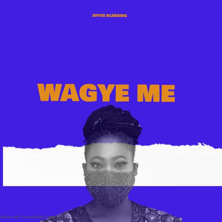 Joyce Blessing – Wagye Me