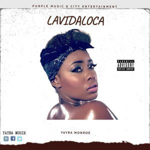 Yayra Monroe – Lavida Loca (Prod. By Rekxbeat)