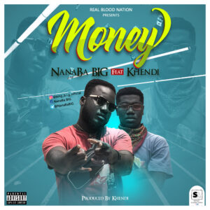 NanaBa B.I.G - Money ft. Khendi