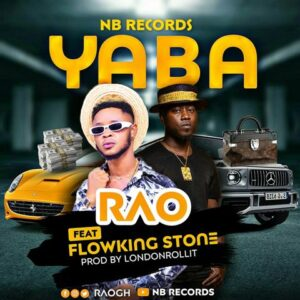 RAO Ft Flowking Stone – Yaba [Prod By LondonRollit]