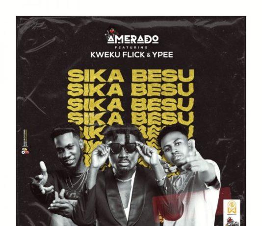 Amerado – Sika Besu (Feat. Kweku Flick & YPee)